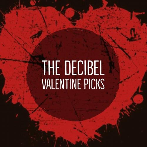 The Decibel Valentine Picks