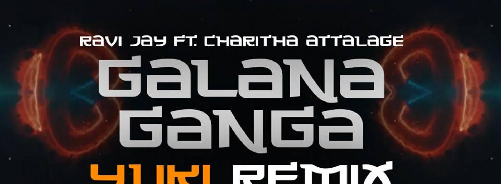 Ravi Jay Ft Charitha Attalage – Galana Ganga (Remixed by YUKI)