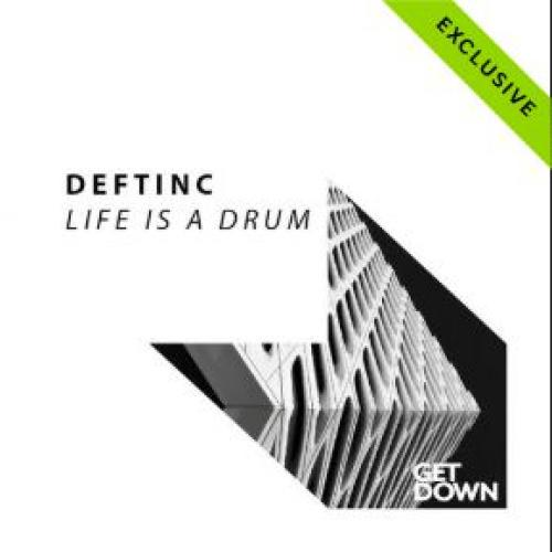 Deftinc – Life Is A Drum