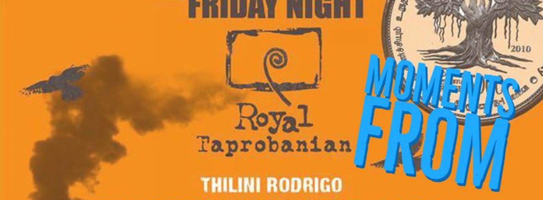 Moments From Friday Night @ The Royal Taprobane