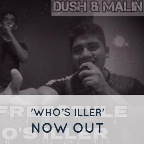 Dush & Malin – Who's Iller (Rap Freestyle)