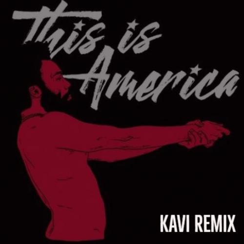 Childish Gambino – This Is America (Kavi Remix)