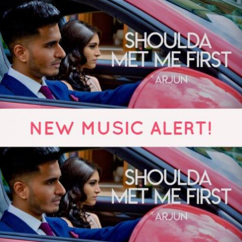 Arjun – Shoulda Met Me First