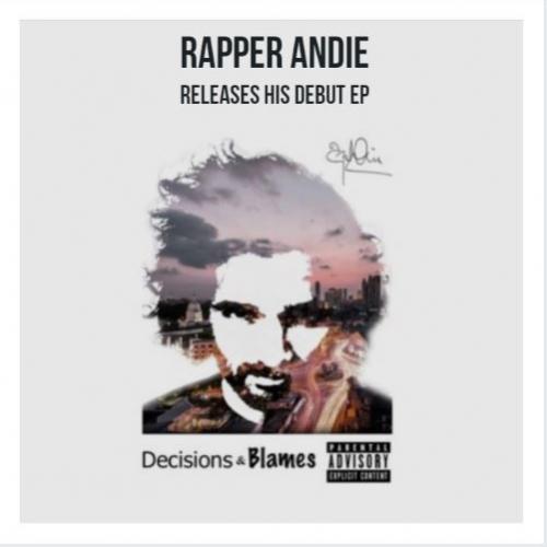 Rapper Andie Drops His Debut Ep 'Decisions & Blames'