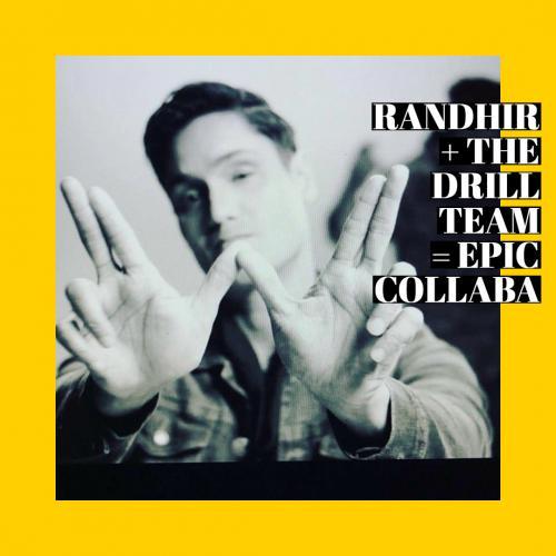 Randhir + Drill Team = Epic Collaboration