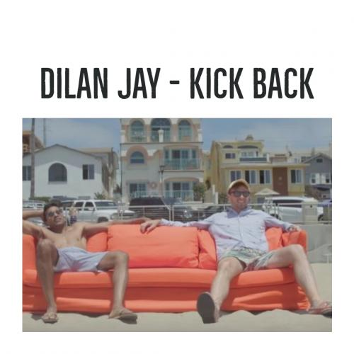 Dilan Jay – Kick Back