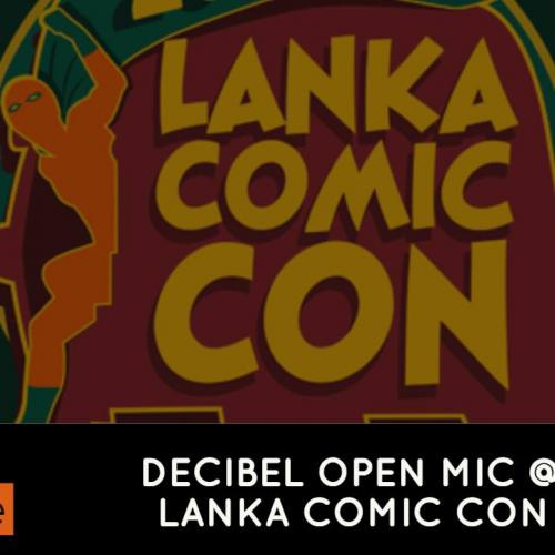 Decibel Open Mic Event @ Lanka Comic Con