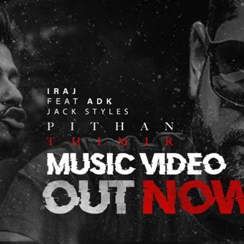 Iraj Ft ADK & Jack Styles – Pithan Thimir