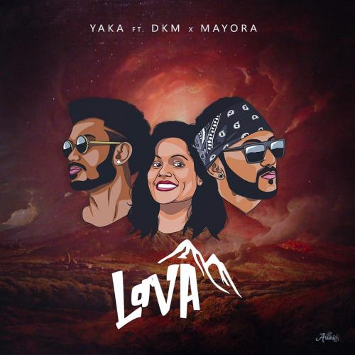 YAKA Ft DKM & Mayora – Lava (Official Music Video)