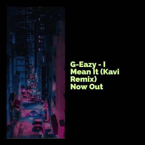 G-Eazy – I Mean It (Kavi Remix)