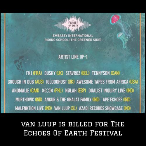 Van Luup To Perform @ The Echoes Of Earth Festival