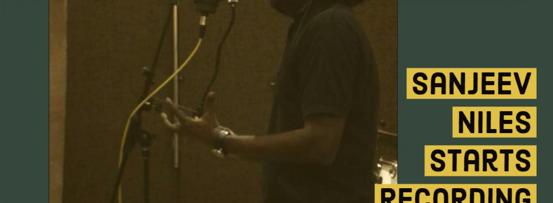 Sanjeev Niles Is Recording Again!