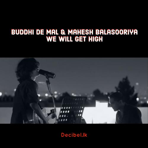 Buddhi De Mal & Mahesh Balasooriya – We Will Get High (Live)
