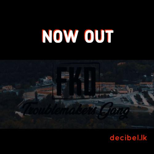 Troublemakers Gang – FKD (music video)