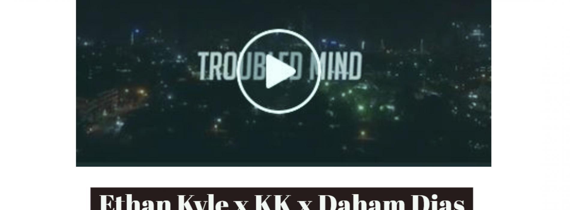Ethan Kyle x KK x Daham Dias x Brendon – Troubled Mind