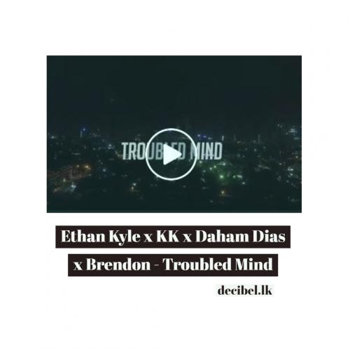 Ethan Kyle x KK x Daham Dias x Brendon – Troubled Mind