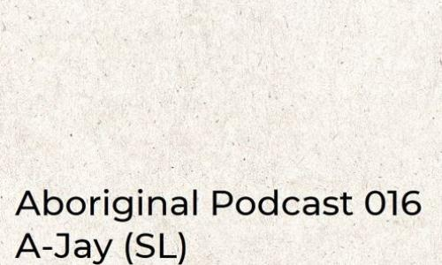 Aboriginal Podcast 016: A-Jay (SL)