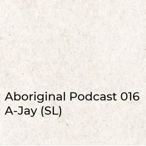 Aboriginal Podcast 016: A-Jay (SL)