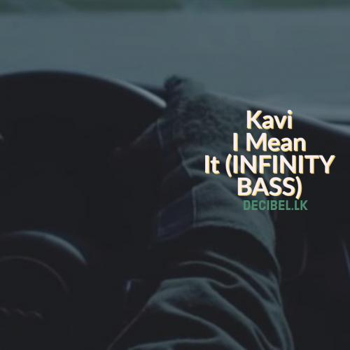 Kavi – I Mean It (INFINITY BASS)