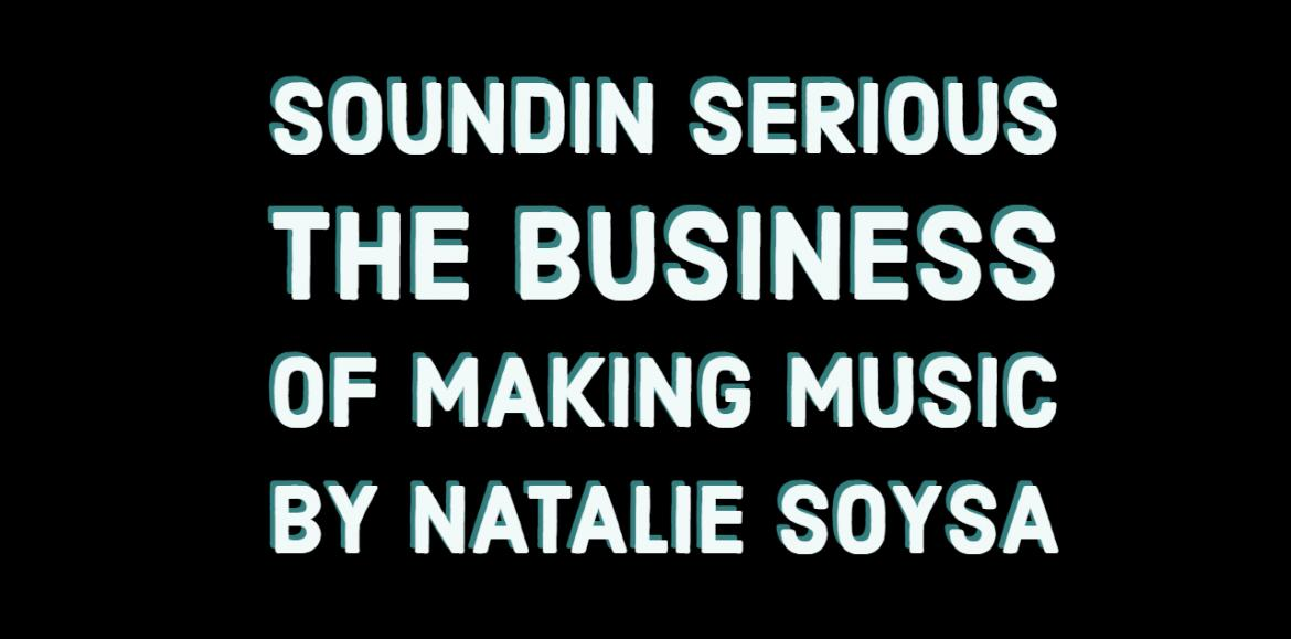 Soundin Serious : The Business Of Making Music