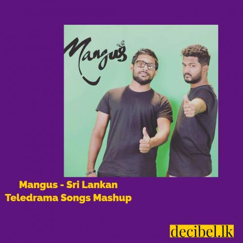 Mangus – Sri Lankan Teledrama Songs Mashup