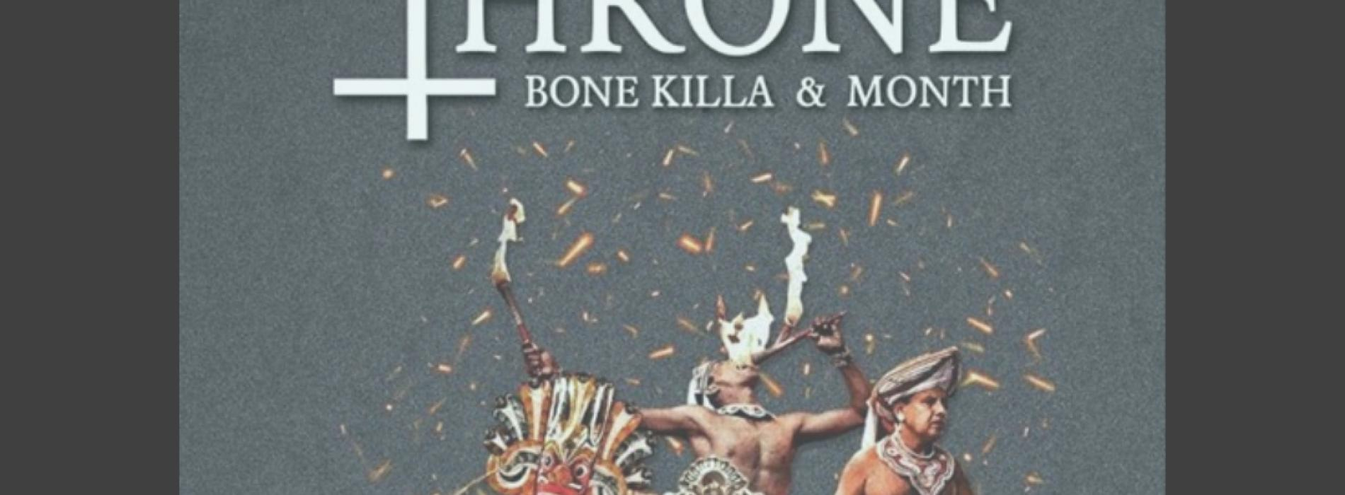 Bone Killa & Month – The Throne