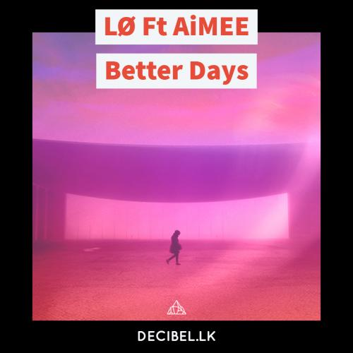 LØ Ft AiMEE – Better Days
