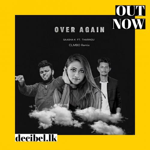 Saasha K Ft Tharindu – Over Again (CLMBO Remix)