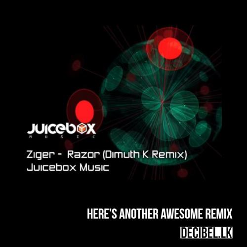 Ziger – Razor (Dimuth K Remix)[Juicebox Music]