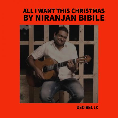 Niranjan Bibile – All I Want This Christmas