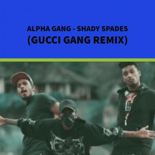 Alpha Gang – Shady Spades (Gucci Gang Remix)