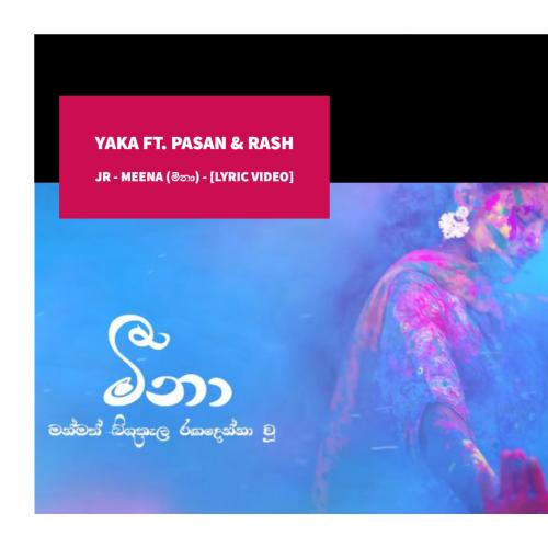 YAKA ft. Pasan & Rash JR – Meena (මීනා) – [Lyric Video]