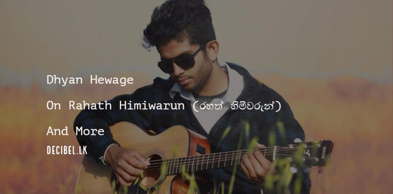 Dhyan Hewage : Decibel Exclusive