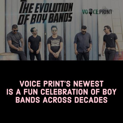Evolution of Boy Bands – Voice Print (Acapella)