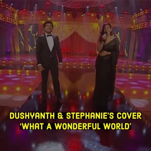 What A Wonderful World – Dushyanth Weeraman & Stephanie Siriwardhana