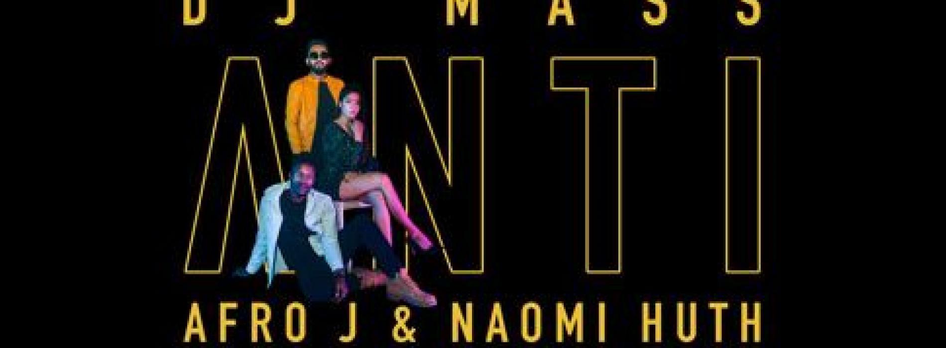 Dj Mass Ft Afro J & Naomi Huth – Anti