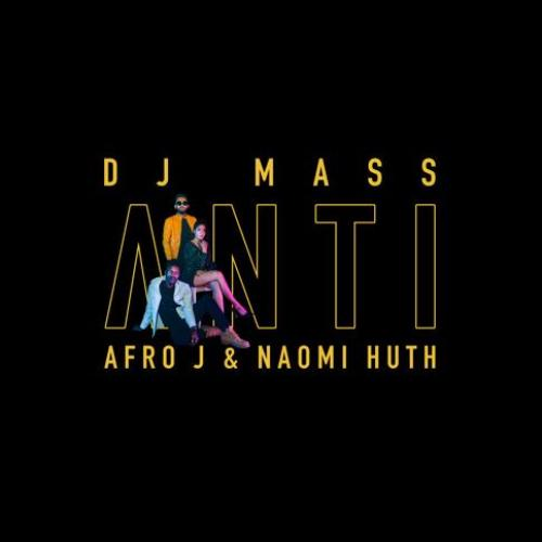 Dj Mass Ft Afro J & Naomi Huth – Anti