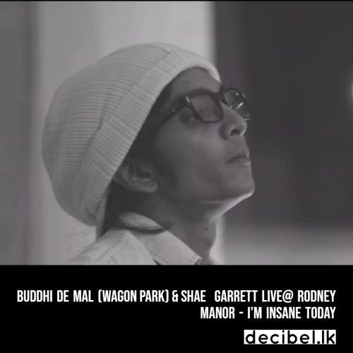 Buddhi de Mal (Wagon Park) & Shae Garrett Live @ Rodney Manor – I'm Insane Today
