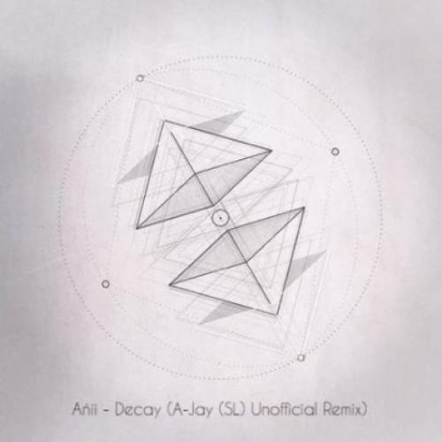 Ańii – Decay (A-Jay (SL)'s Unofficial Remix)