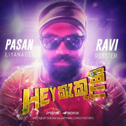 Pasan Liyanage X Ravi Royster – Hey Kakuli (කැකුලී )