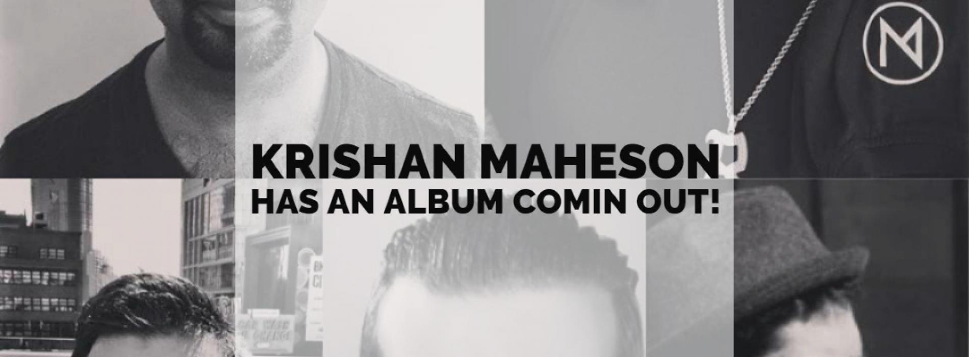 Krishan Maheson Announces A New Album!