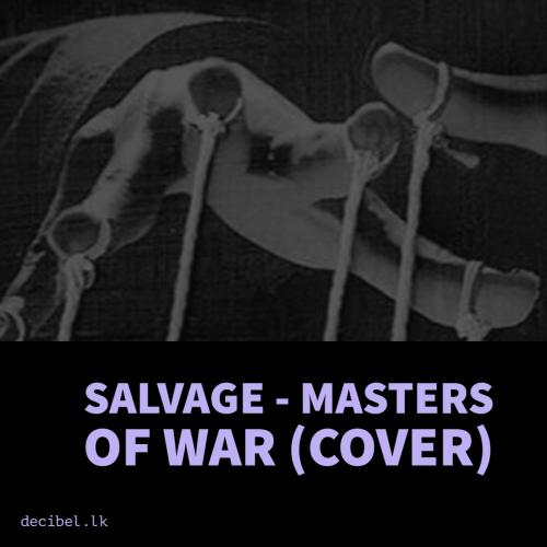 Masters of War – Salvage (Bob Dylan Cover)