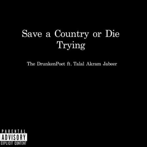 Save A Country Or Die Trying (Radio Edit) – TheDrunkenPoet Feat Talal Akram Jabeer