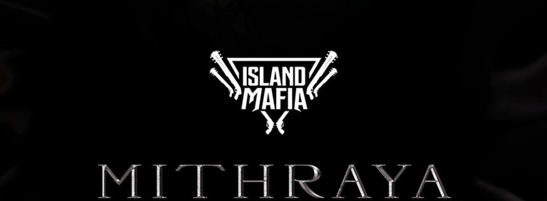 Island Mafia – 'Mithraya' Comes Soon