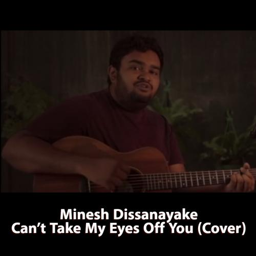 Minesh Dissanayake – Can't Take My Eyes Off You (Cover)