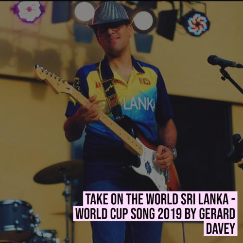 Take On The World Sri Lanka – World Cup Song 2019 By Gerard Davey