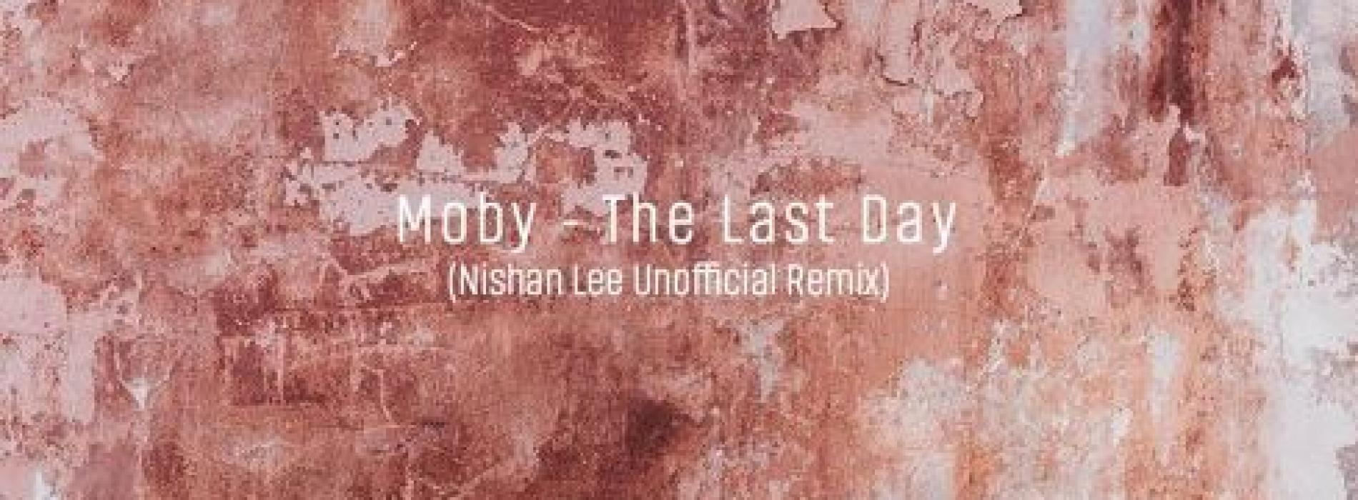 Moby – The Last Day (Nishan Lee Unofficial Remix) [Free Download]