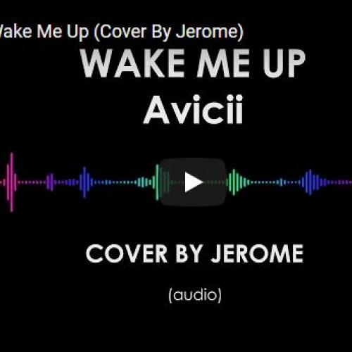 Avicii – Wake Me Up (Cover By Jerome)