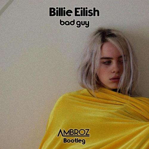 Billie Eilish – Bad Guy [Ambroz Bootleg]