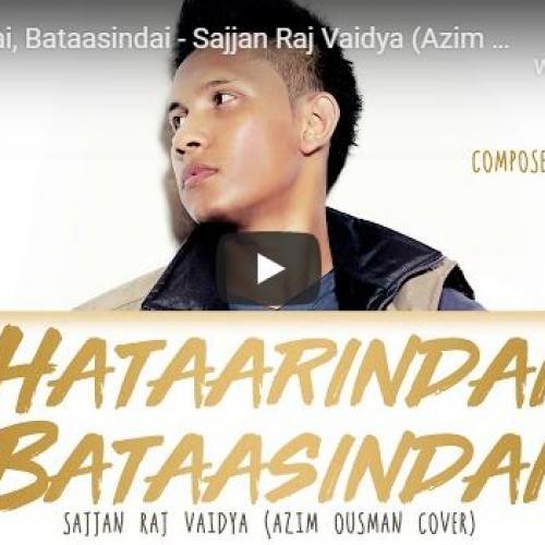 Hataarindai, Bataasindai – Sajjan Raj Vaidya (Azim Ousman Cover)